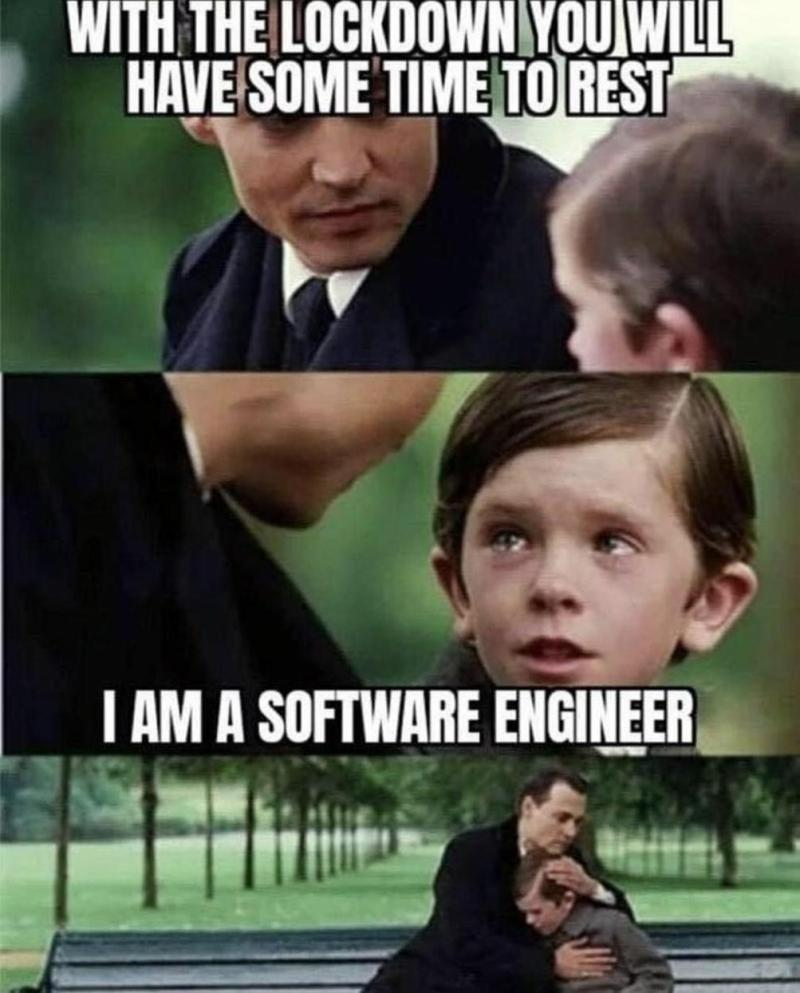 software engineers being busy during COVID19 pandemic meme